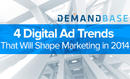 4 Digital Ad Trends That Will Shape Marketing in 2014